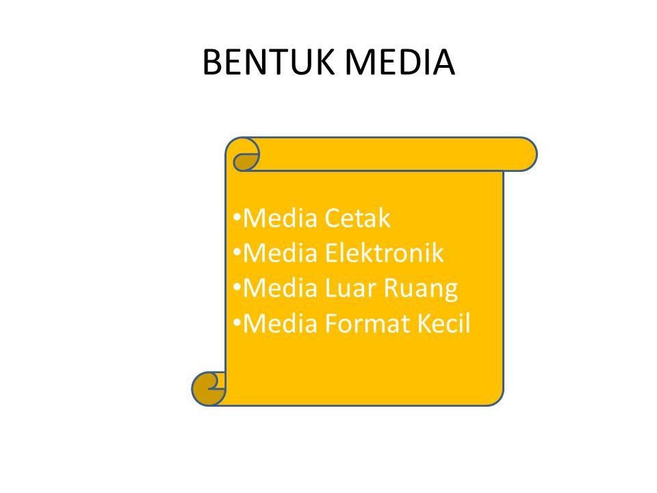BENTUK MEDIA Media Cetak Media Elektronik Media Luar Ruang