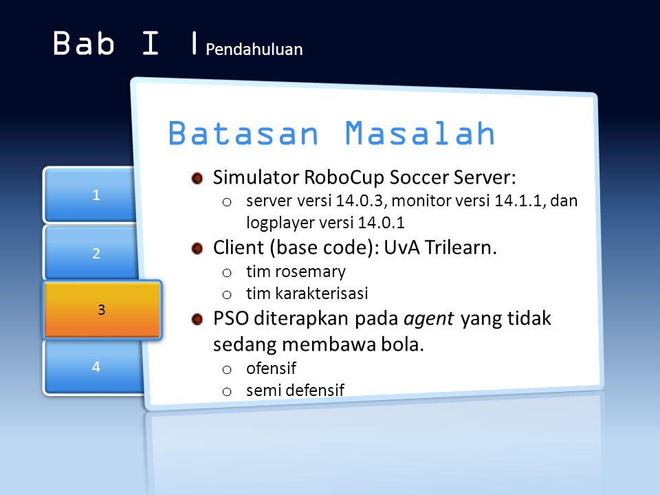 Bab I |Pendahuluan Batasan Masalah Simulator RoboCup Soccer Server: