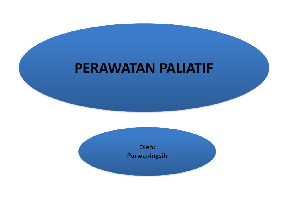 PERAWATAN PALIATIF Oleh: Purwaningsih