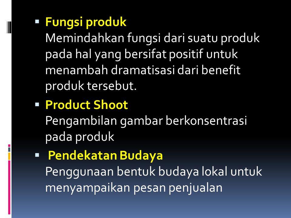 Fungsi produk Memindahkan fungsi dari suatu produk pada hal yang bersifat positif untuk menambah dramatisasi dari benefit produk tersebut.