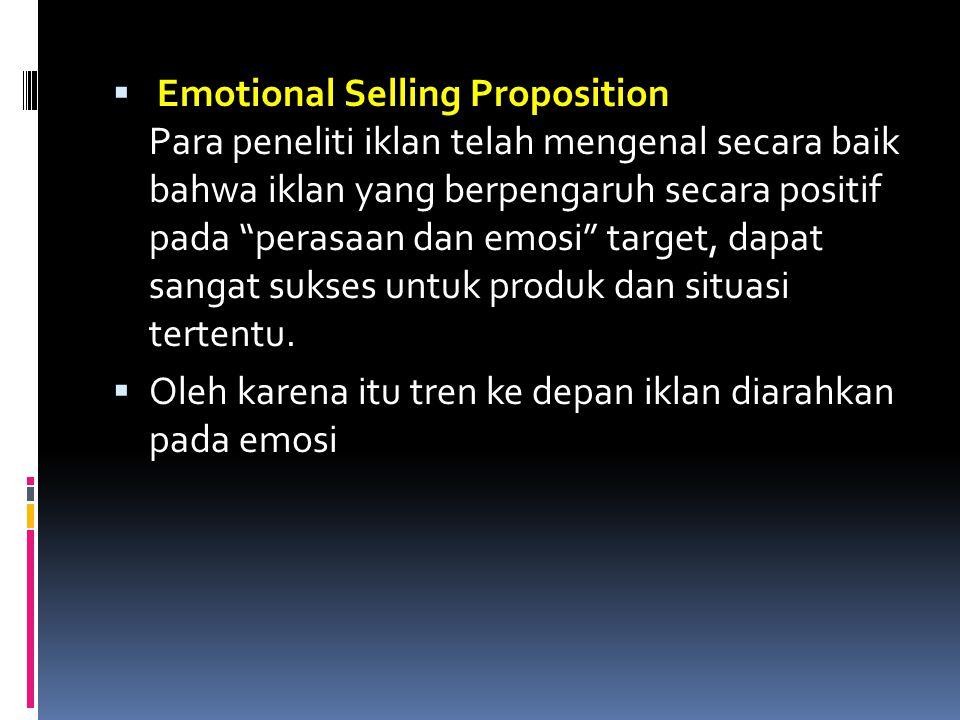 Emotional Selling Proposition Para peneliti iklan telah mengenal secara baik bahwa iklan yang berpengaruh secara positif pada perasaan dan emosi target, dapat sangat sukses untuk produk dan situasi tertentu.
