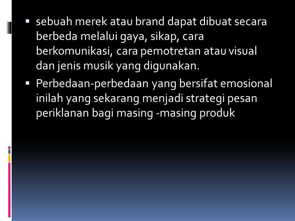 sebuah merek atau brand dapat dibuat secara berbeda melalui gaya, sikap, cara berkomunikasi, cara pemotretan atau visual dan jenis musik yang digunakan.
