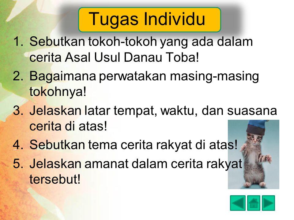 Tugas Individu Sebutkan tokoh-tokoh yang ada dalam cerita Asal Usul Danau Toba! Bagaimana perwatakan masing-masing tokohnya!