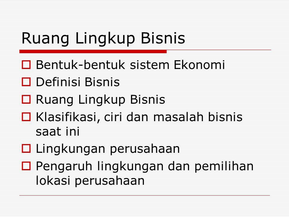 Ruang Lingkup Bisnis Bentuk-bentuk sistem Ekonomi Definisi Bisnis