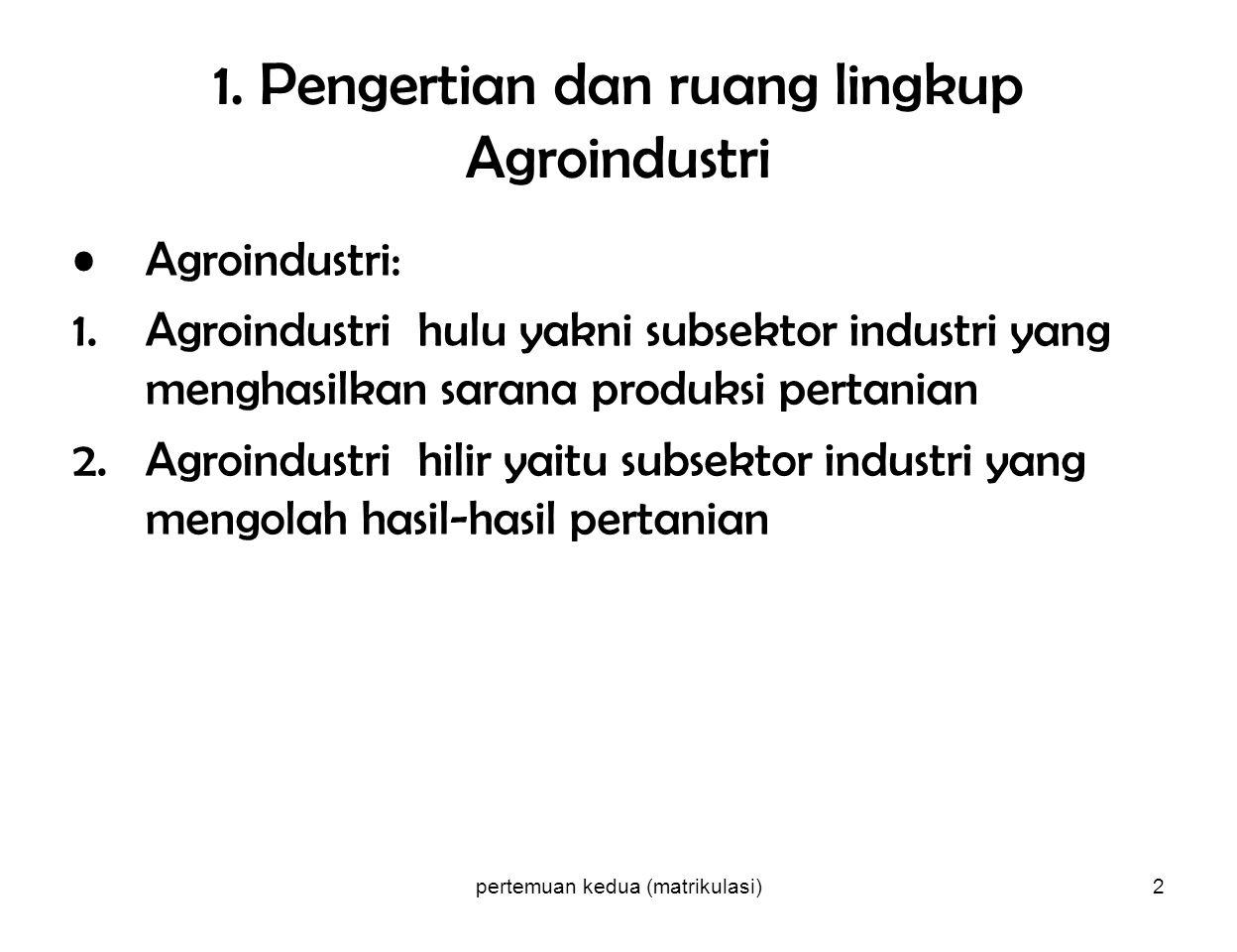 1. Pengertian dan ruang lingkup Agroindustri