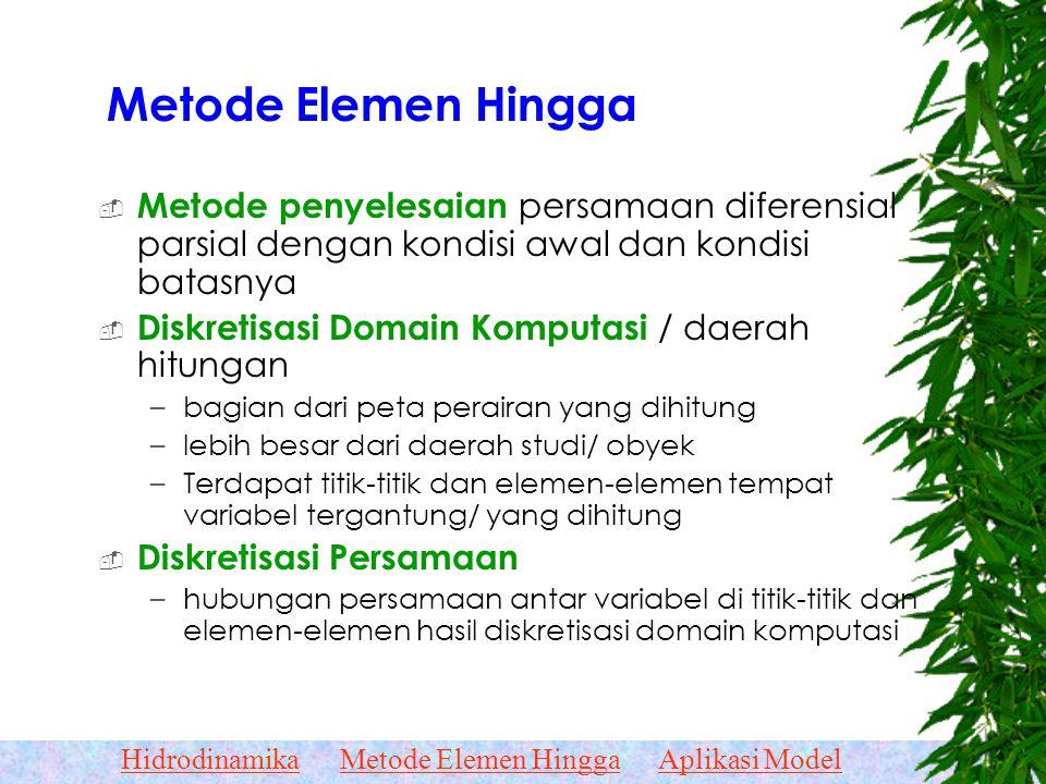 Metode Elemen Hingga Metode penyelesaian persamaan diferensial parsial dengan kondisi awal dan kondisi batasnya.
