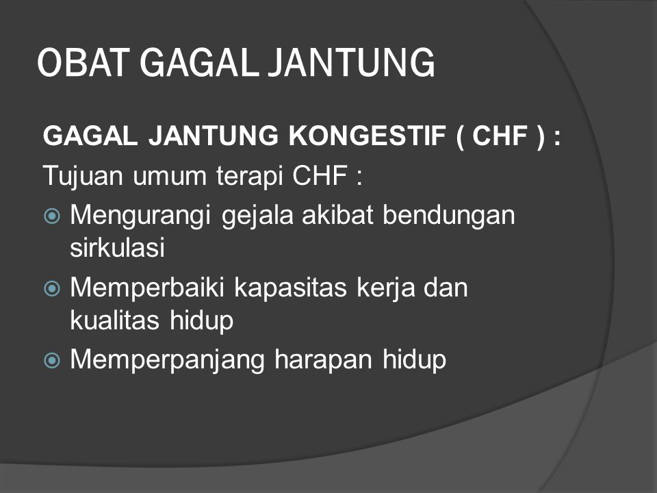 OBAT GAGAL JANTUNG GAGAL JANTUNG KONGESTIF ( CHF ) :