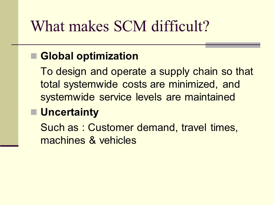 What makes SCM difficult