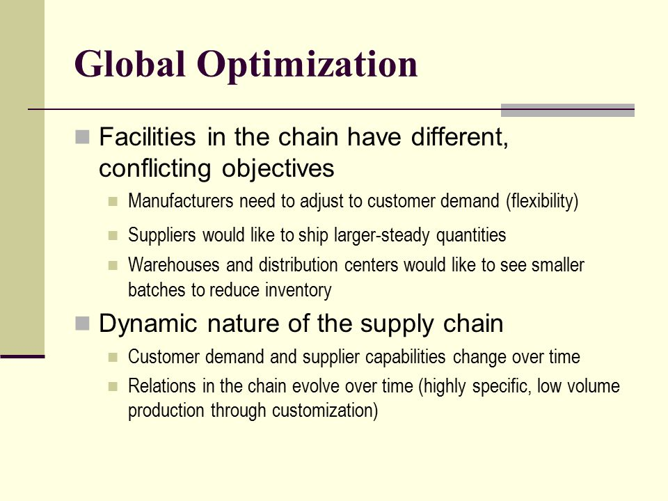 Global Optimization Facilities in the chain have different, conflicting objectives. Manufacturers need to adjust to customer demand (flexibility)