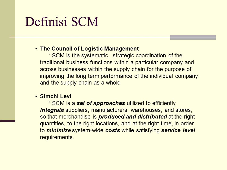Definisi SCM The Council of Logistic Management