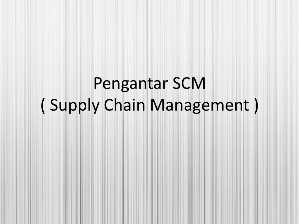 Pengantar SCM ( Supply Chain Management )