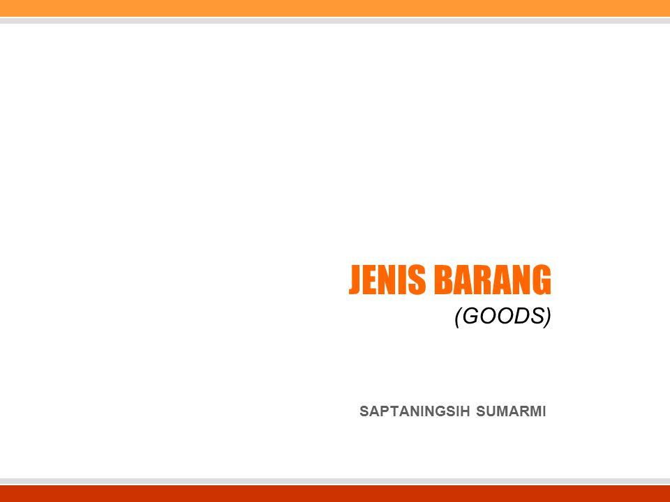 JENIS BARANG (GOODS) SAPTANINGSIH SUMARMI