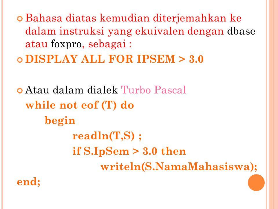 Bahasa diatas kemudian diterjemahkan ke dalam instruksi yang ekuivalen dengan dbase atau foxpro, sebagai :