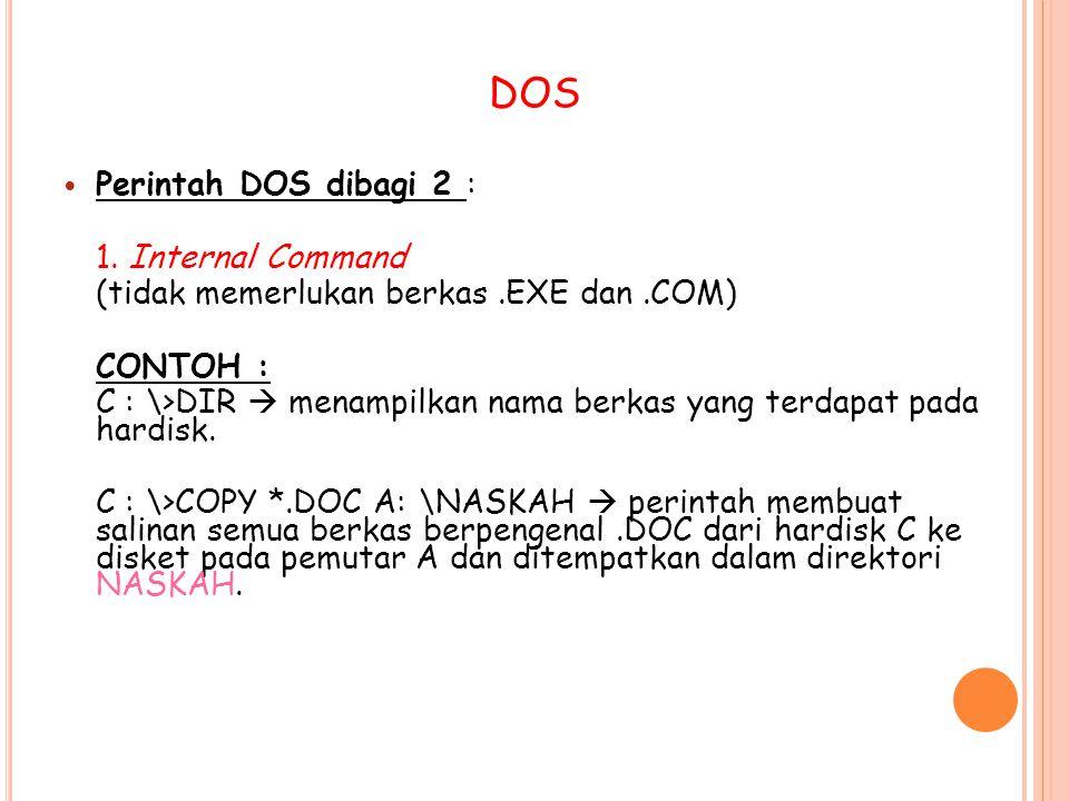 DOS Perintah DOS dibagi 2 : 1. Internal Command