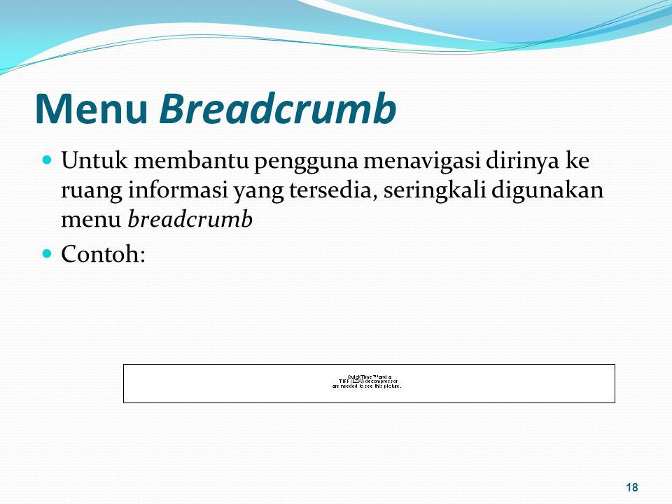 Menu Breadcrumb Untuk membantu pengguna menavigasi dirinya ke ruang informasi yang tersedia, seringkali digunakan menu breadcrumb.
