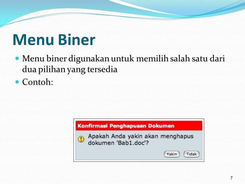 Menu Biner Menu biner digunakan untuk memilih salah satu dari dua pilihan yang tersedia Contoh: