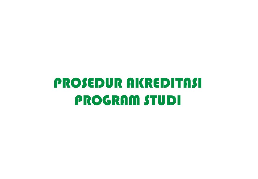 PROSEDUR AKREDITASI PROGRAM STUDI