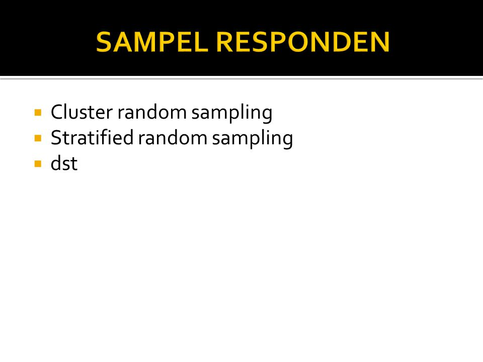 SAMPEL RESPONDEN Cluster random sampling Stratified random sampling