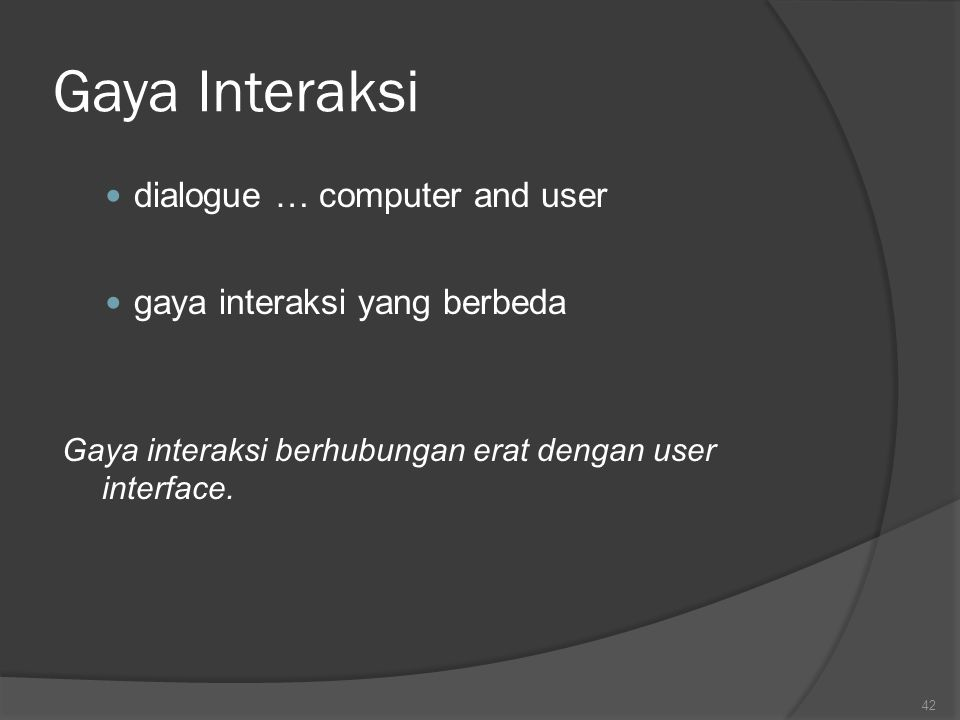 Gaya Interaksi dialogue … computer and user