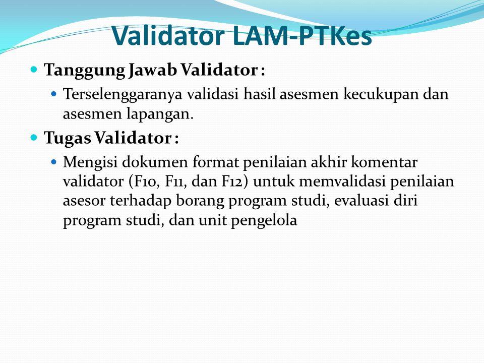 Validator LAM-PTKes Tanggung Jawab Validator : Tugas Validator :