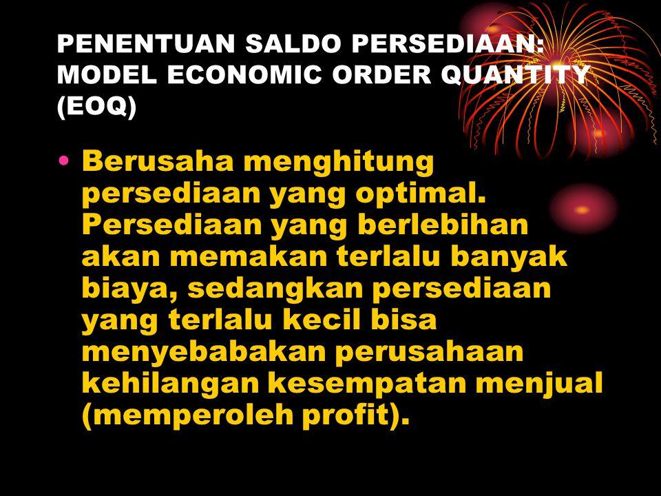PENENTUAN SALDO PERSEDIAAN: MODEL ECONOMIC ORDER QUANTITY (EOQ)