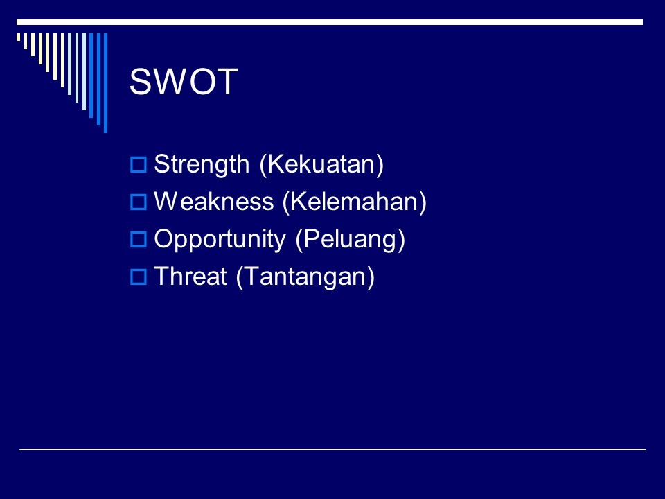 SWOT Strength (Kekuatan) Weakness (Kelemahan) Opportunity (Peluang)