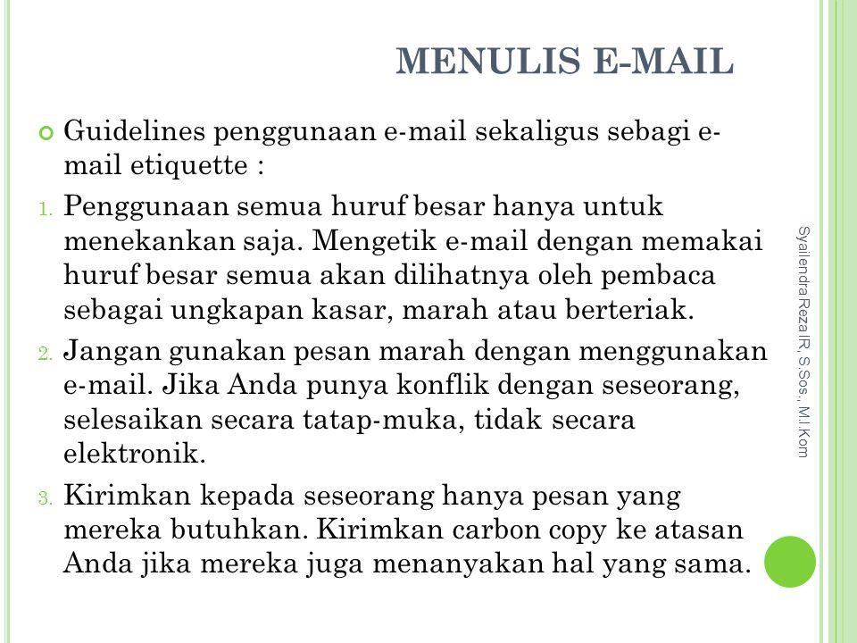 MENULIS E-MAIL Guidelines penggunaan e-mail sekaligus sebagi e- mail etiquette :