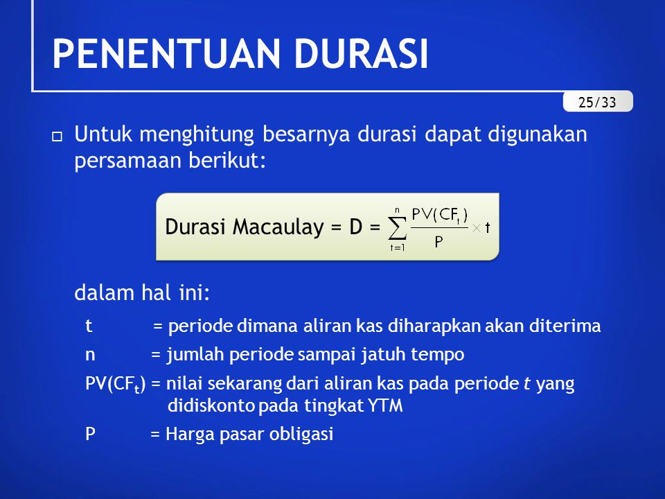 PENENTUAN DURASI 25/33. Untuk menghitung besarnya durasi dapat digunakan persamaan berikut: Durasi Macaulay = D =