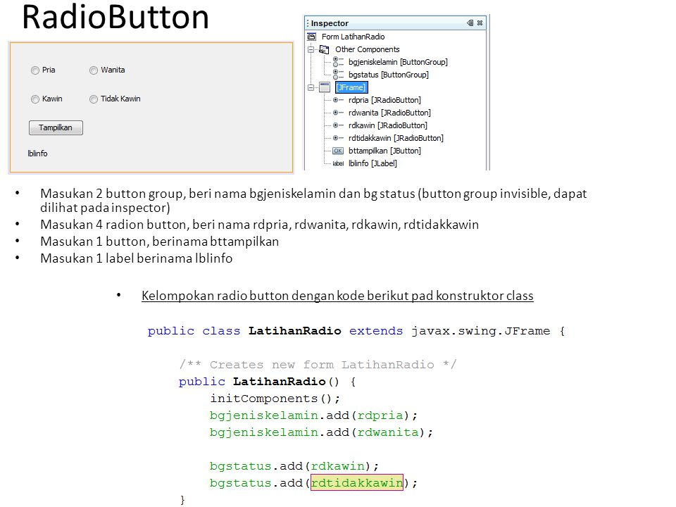 RadioButton Masukan 2 button group, beri nama bgjeniskelamin dan bg status (button group invisible, dapat dilihat pada inspector)