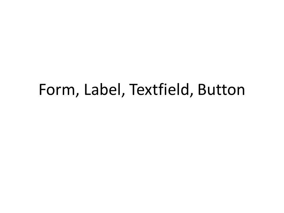 Form, Label, Textfield, Button