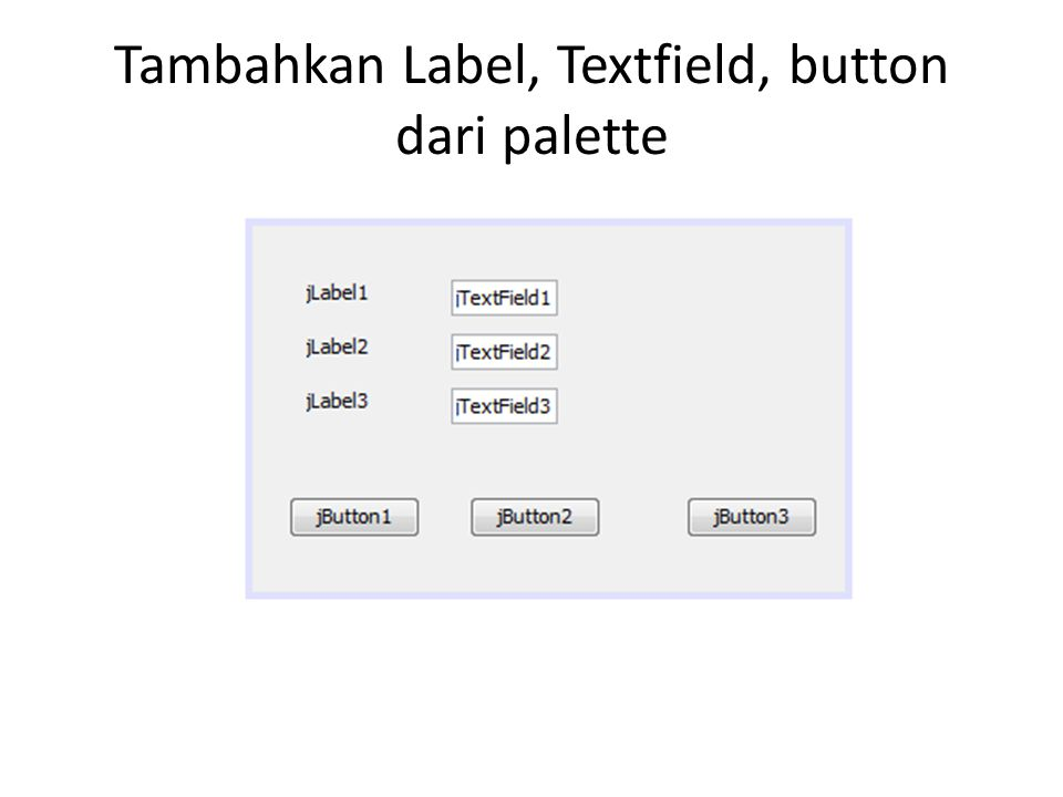 Tambahkan Label, Textfield, button dari palette