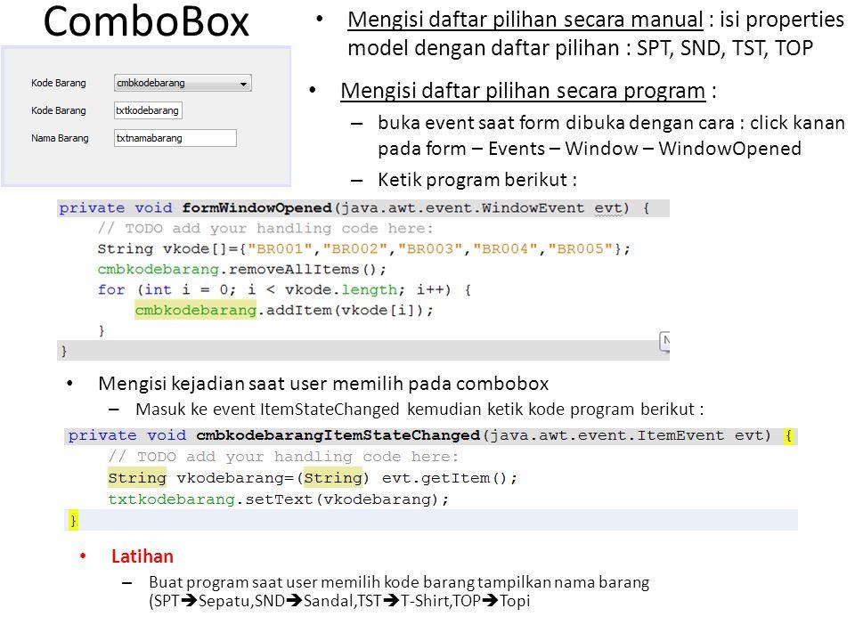 ComboBox Mengisi daftar pilihan secara manual : isi properties model dengan daftar pilihan : SPT, SND, TST, TOP.