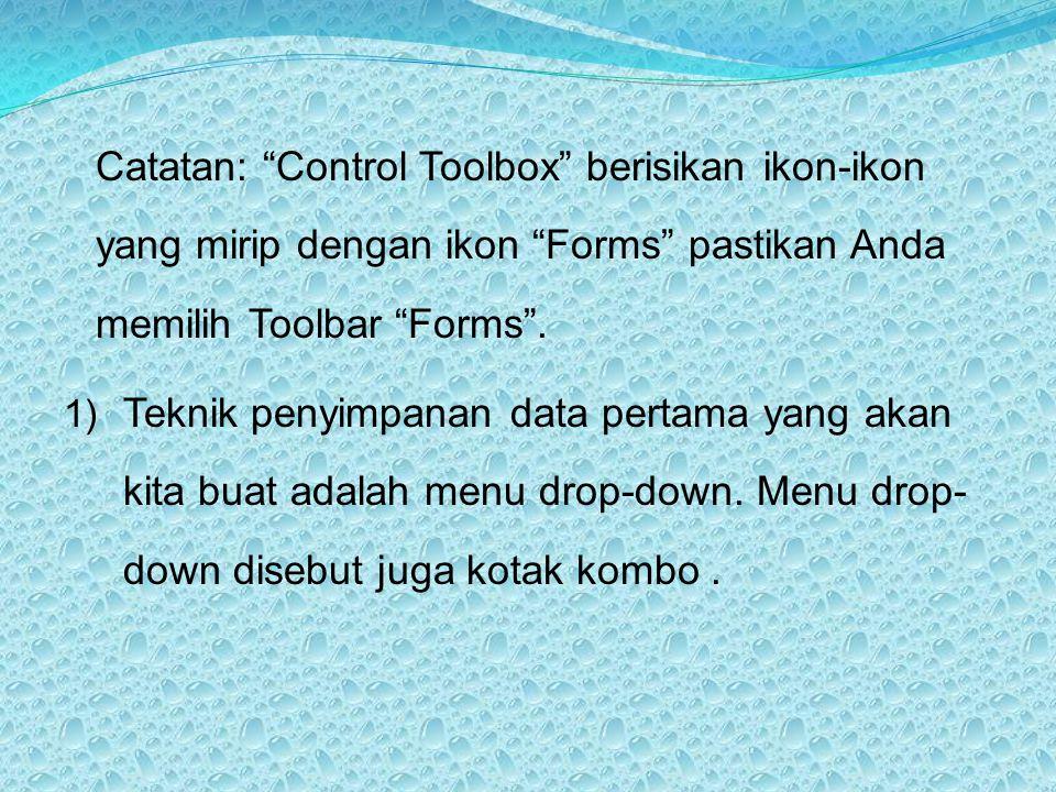 Catatan: Control Toolbox berisikan ikon-ikon yang mirip dengan ikon Forms pastikan Anda memilih Toolbar Forms .