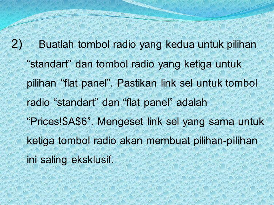 2) Buatlah tombol radio yang kedua untuk pilihan standart dan tombol radio yang ketiga untuk pilihan flat panel .