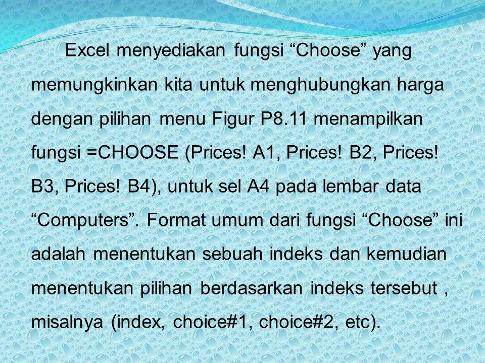 Excel menyediakan fungsi Choose yang memungkinkan kita untuk menghubungkan harga dengan pilihan menu Figur P8.11 menampilkan fungsi =CHOOSE (Prices.