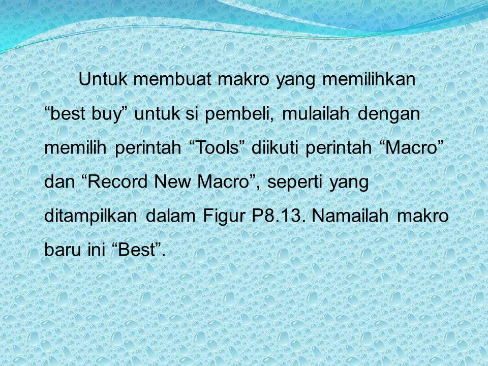 Untuk membuat makro yang memilihkan best buy untuk si pembeli, mulailah dengan memilih perintah Tools diikuti perintah Macro dan Record New Macro , seperti yang ditampilkan dalam Figur P8.13.