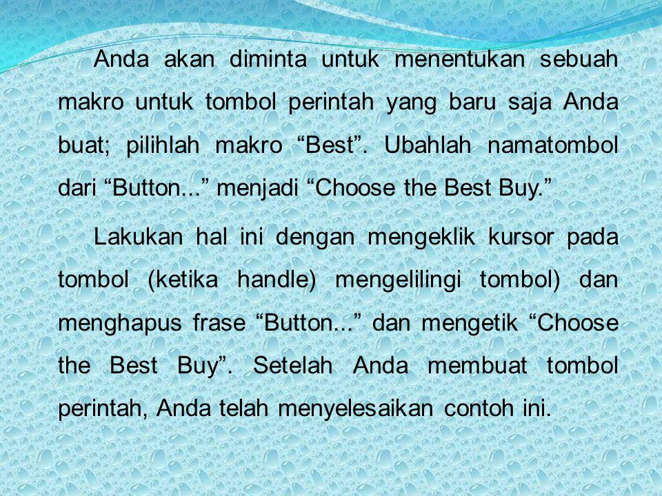 Anda akan diminta untuk menentukan sebuah makro untuk tombol perintah yang baru saja Anda buat; pilihlah makro Best . Ubahlah namatombol dari Button... menjadi Choose the Best Buy.