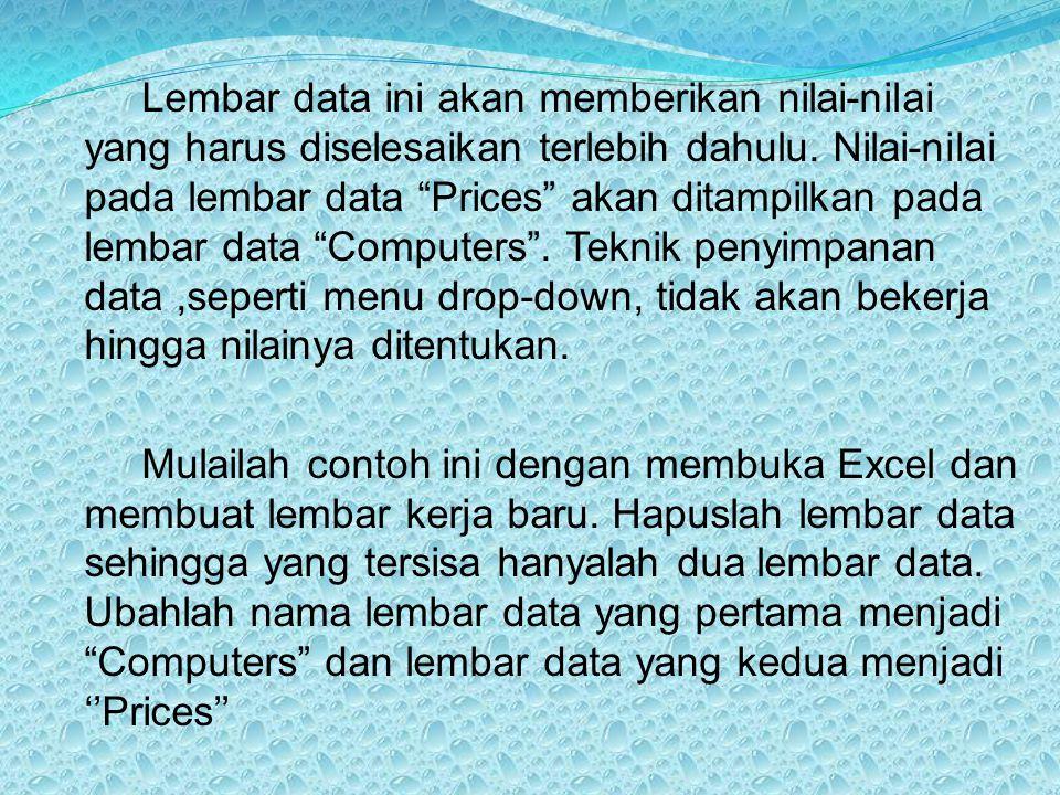 Lembar data ini akan memberikan nilai-nilai yang harus diselesaikan terlebih dahulu. Nilai-nilai pada lembar data Prices akan ditampilkan pada lembar data Computers . Teknik penyimpanan data ,seperti menu drop-down, tidak akan bekerja hingga nilainya ditentukan.
