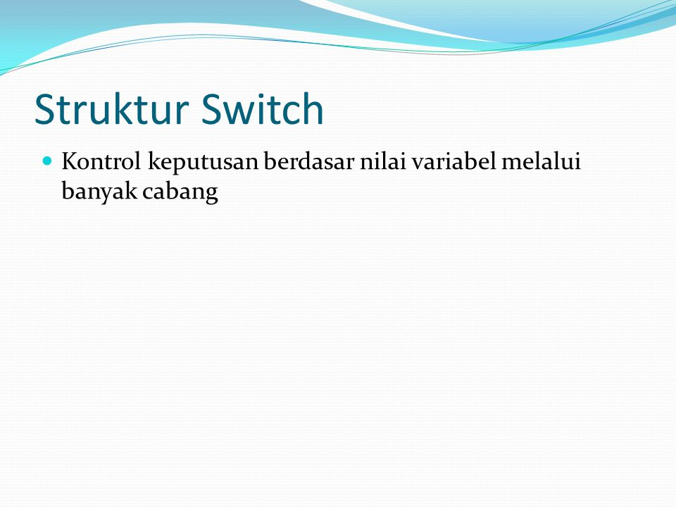Struktur Switch Kontrol keputusan berdasar nilai variabel melalui banyak cabang