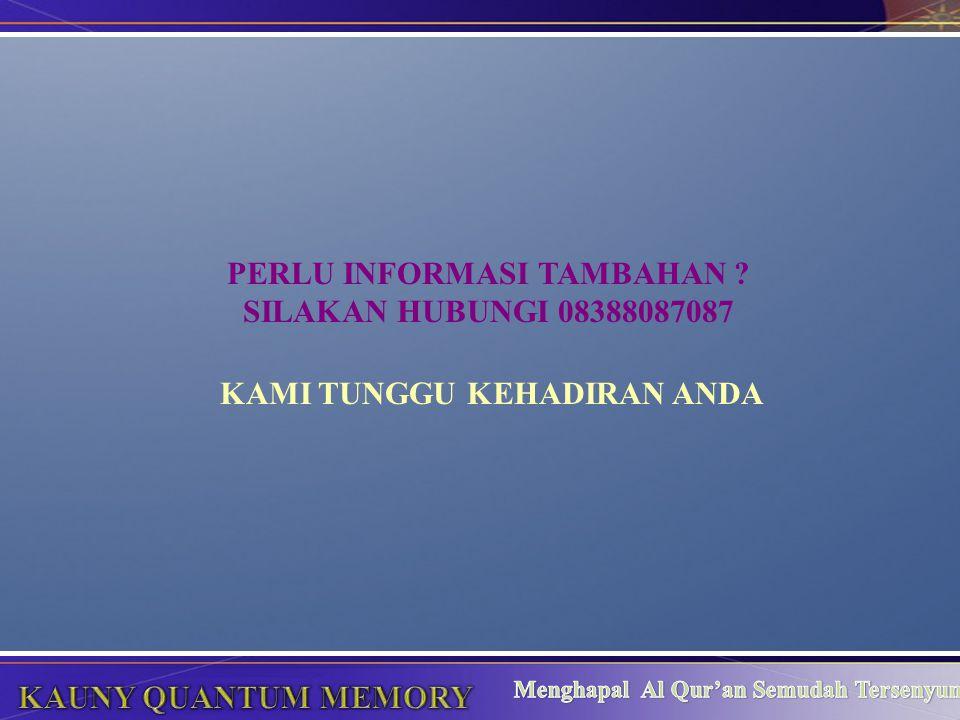 PERLU INFORMASI TAMBAHAN KAMI TUNGGU KEHADIRAN ANDA