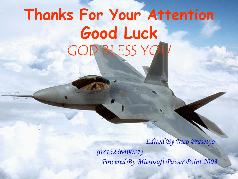 Thanks For Your Attention Good Luck GOD BLESS YOU Edited By Nico Prasetyo (081325640071) Powered By Microsoft Power Point 2003