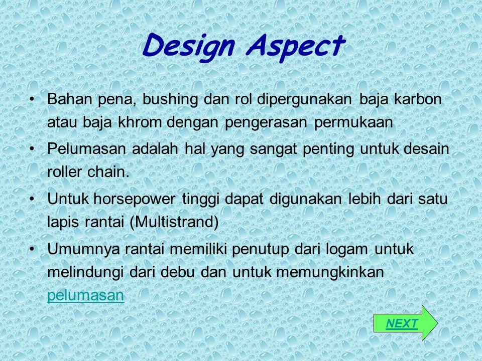 Design Aspect Bahan pena, bushing dan rol dipergunakan baja karbon atau baja khrom dengan pengerasan permukaan.