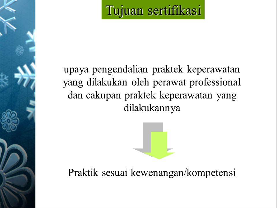 Tujuan sertifikasi upaya pengendalian praktek keperawatan