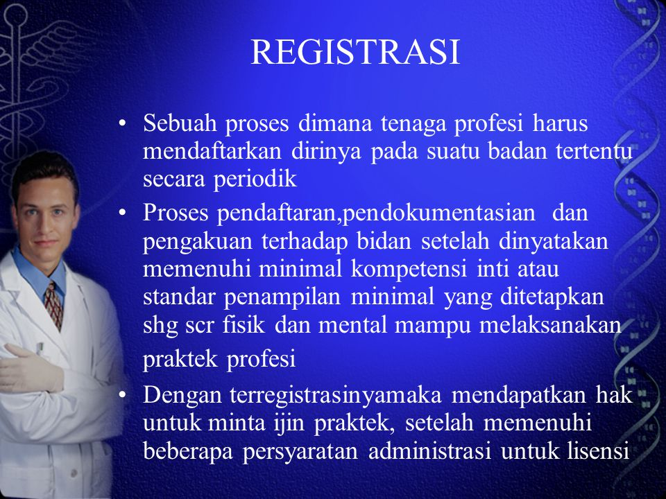 REGISTRASI Sebuah proses dimana tenaga profesi harus mendaftarkan dirinya pada suatu badan tertentu secara periodik.