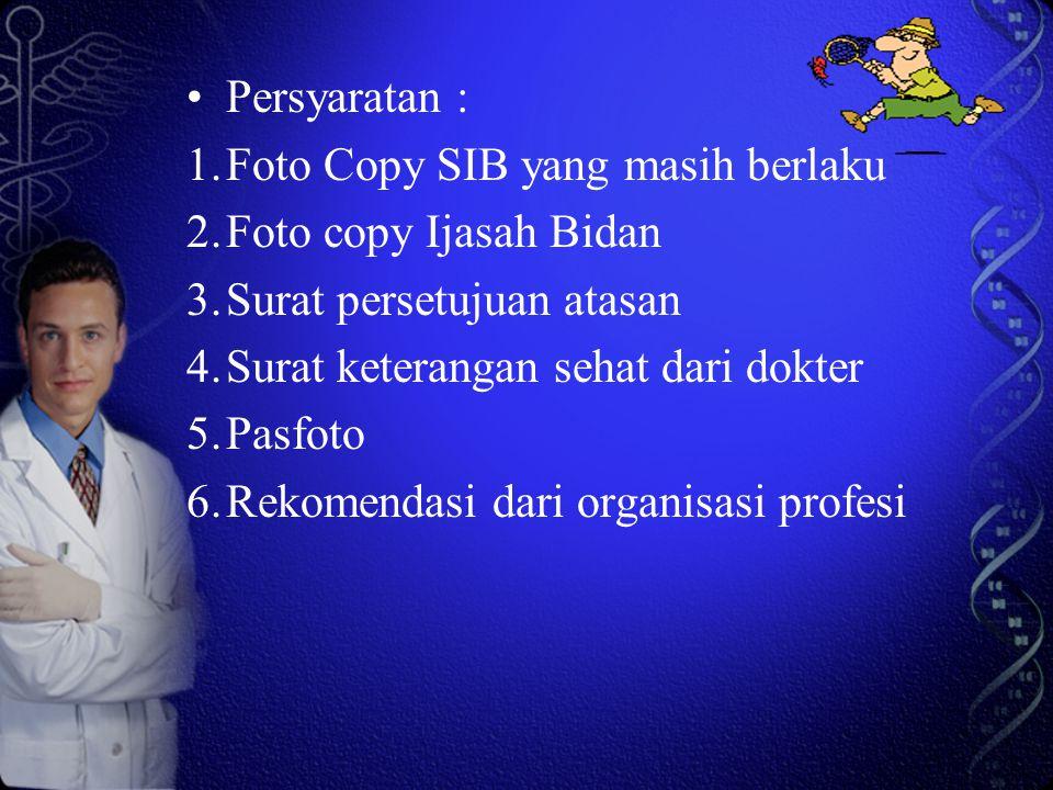 Persyaratan : Foto Copy SIB yang masih berlaku. Foto copy Ijasah Bidan. Surat persetujuan atasan.