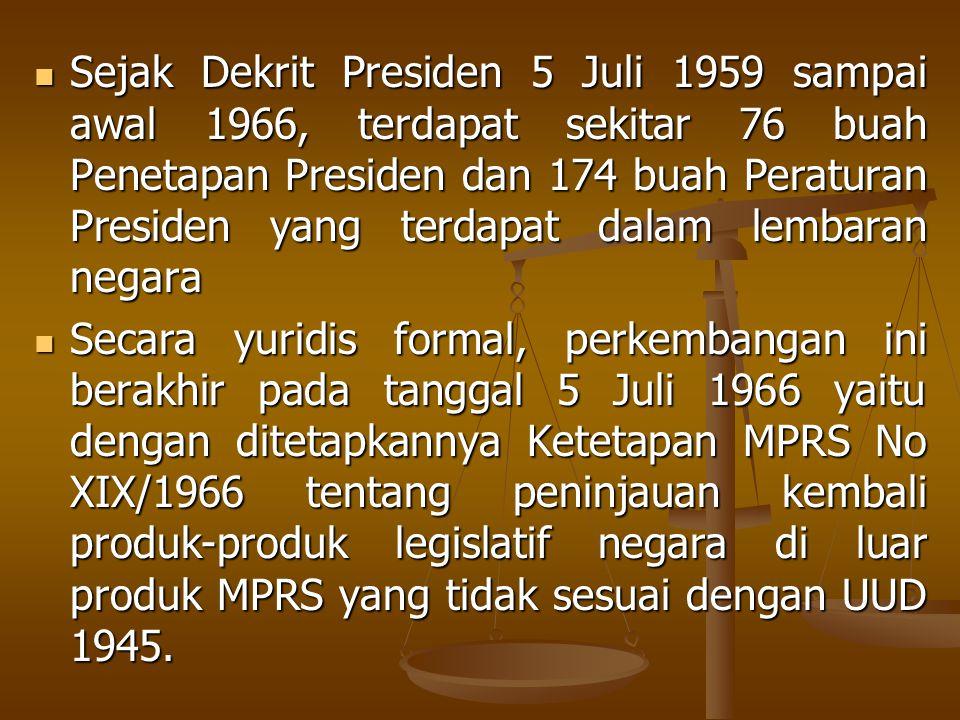 Sejak Dekrit Presiden 5 Juli 1959 sampai awal 1966, terdapat sekitar 76 buah Penetapan Presiden dan 174 buah Peraturan Presiden yang terdapat dalam lembaran negara