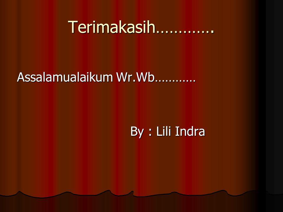 Terimakasih…………. Assalamualaikum Wr.Wb………… By : Lili Indra