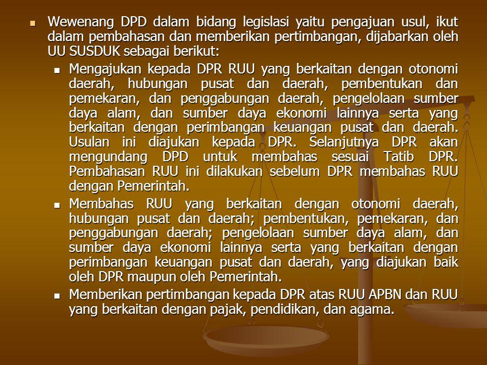 Wewenang DPD dalam bidang legislasi yaitu pengajuan usul, ikut dalam pembahasan dan memberikan pertimbangan, dijabarkan oleh UU SUSDUK sebagai berikut: