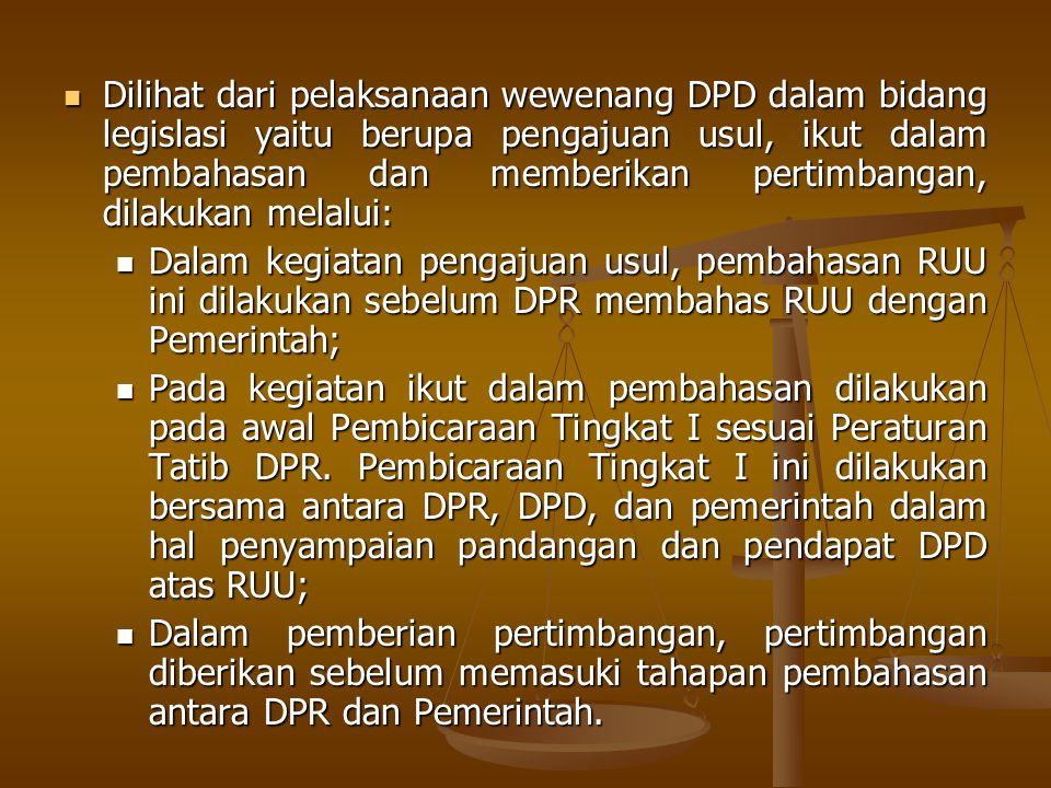 Dilihat dari pelaksanaan wewenang DPD dalam bidang legislasi yaitu berupa pengajuan usul, ikut dalam pembahasan dan memberikan pertimbangan, dilakukan melalui: