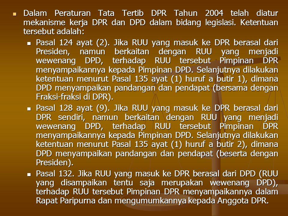 Dalam Peraturan Tata Tertib DPR Tahun 2004 telah diatur mekanisme kerja DPR dan DPD dalam bidang legislasi. Ketentuan tersebut adalah: